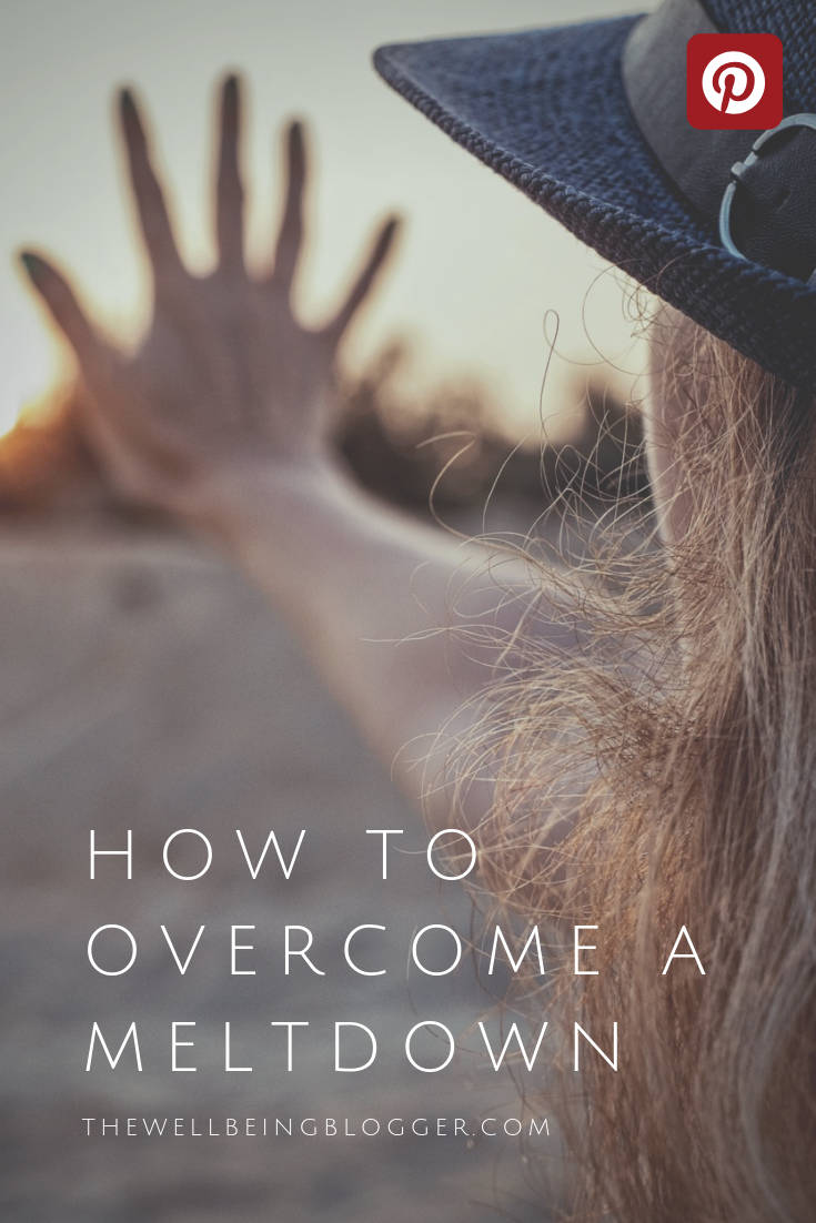 How to overcome a meltdown by the wellbeing blogger. How to cope. Pinterest graphic.